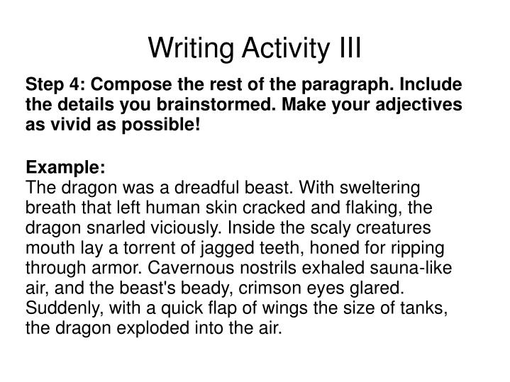 Step 4: Compose the rest of the paragraph. Include the details you brainstormed. Make your adjectives as vivid as possible!
