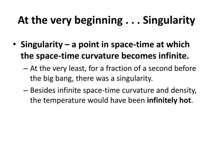 At the very beginning . . . Singularity