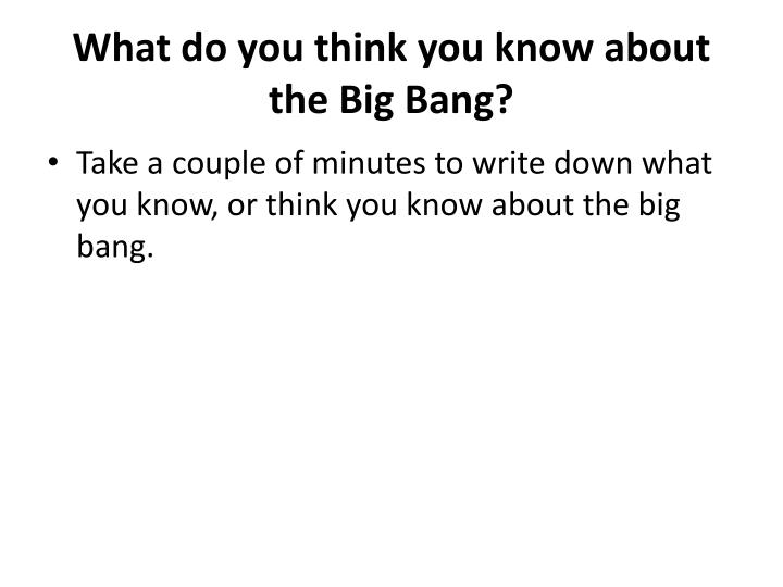 What do you think you know about the big bang
