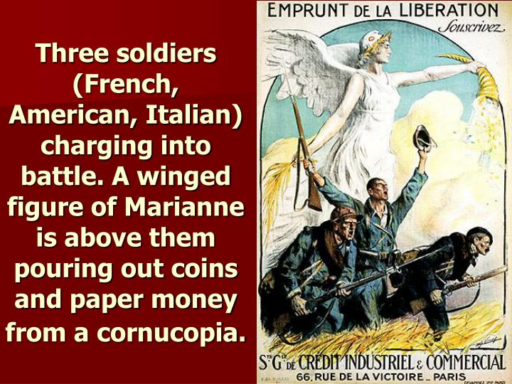 Three soldiers (French, American, Italian) charging into battle. A winged figure of Marianne is above them pouring out coins and paper money from a cornucopia.