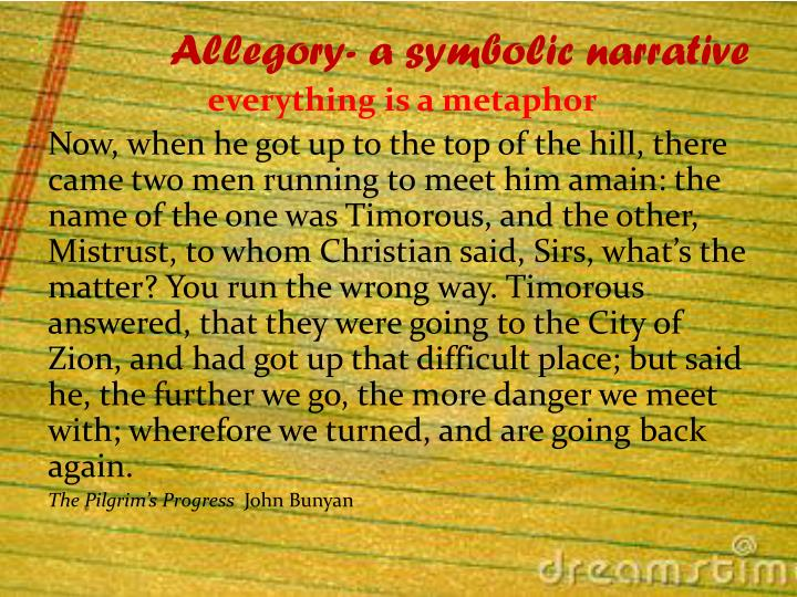 Allegory- a symbolic narrative