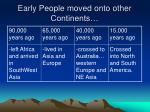 early people moved onto other continents
