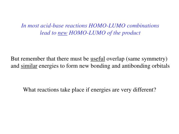 In most acid-base reactions HOMO-LUMO combinations