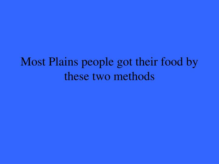Most Plains people got their food by these two methods