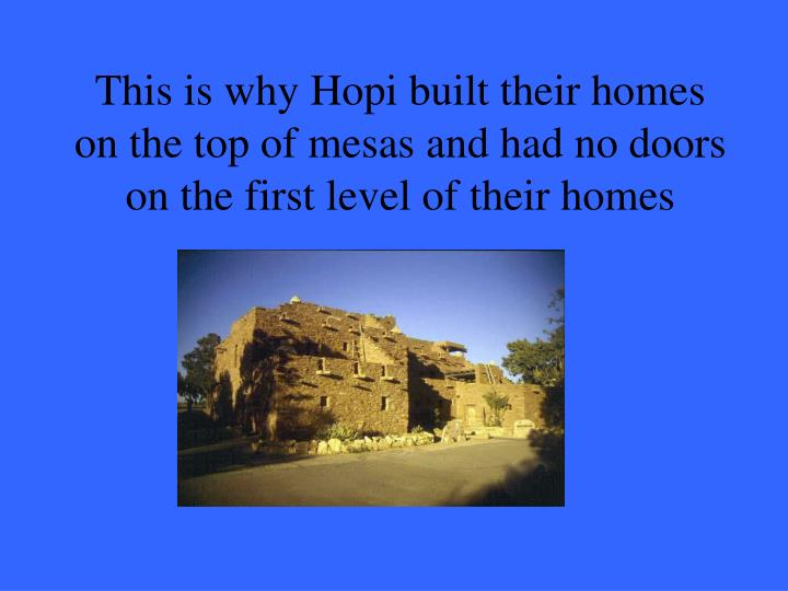 This is why Hopi built their homes on the top of mesas and had no doors on the first level of their homes