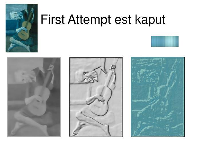First Attempt est kaput
