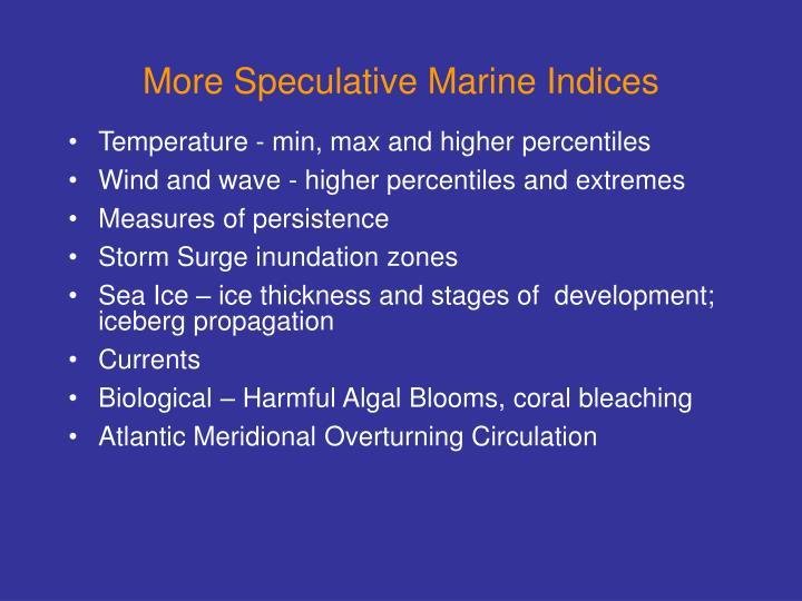 More Speculative Marine Indices