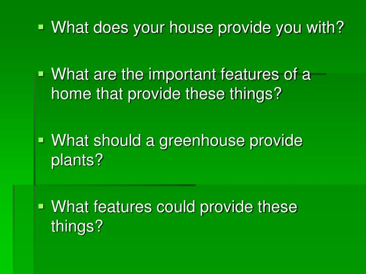 What does your house provide you with?