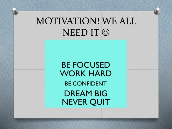 motivation we all need it n.