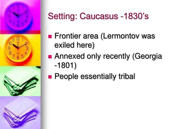 Setting: Caucasus -1830's