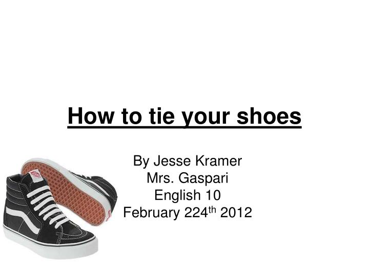 Ppt how to tie your shoes powerpoint presentation id6187714 how to tie your shoes ccuart Image collections