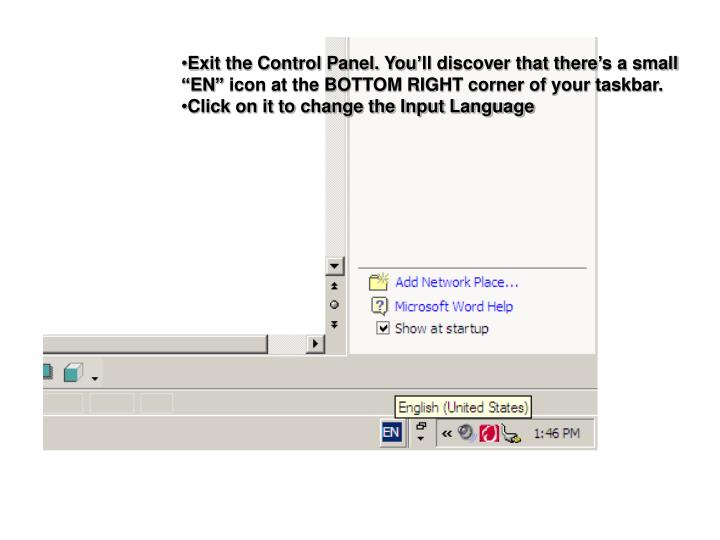 """Exit the Control Panel. You'll discover that there's a small """"EN"""" icon at the BOTTOM RIGHT corner of your taskbar."""