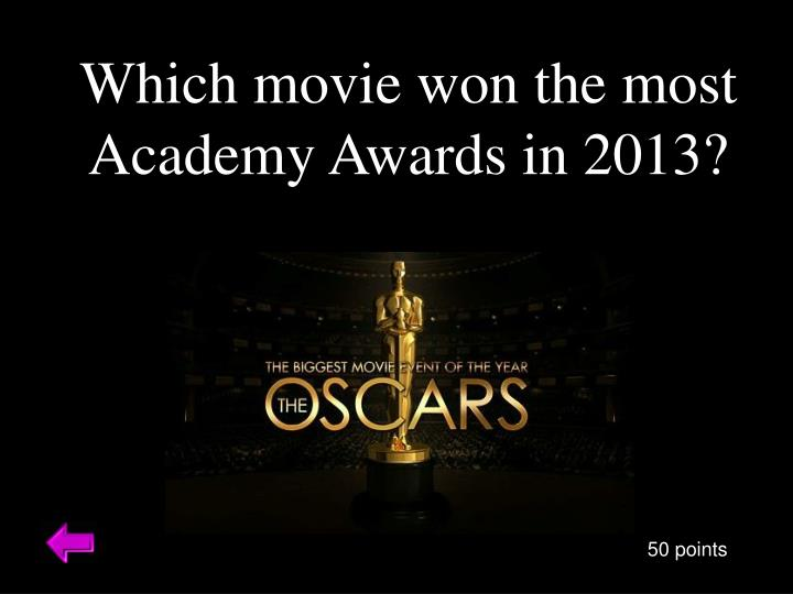 Which movie won the most Academy Awards in 2013?