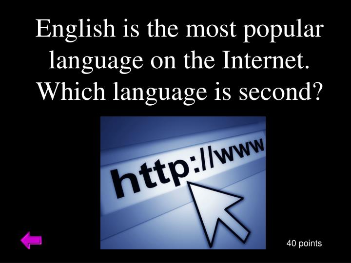 English is the most popular language on the Internet.  Which language is second?