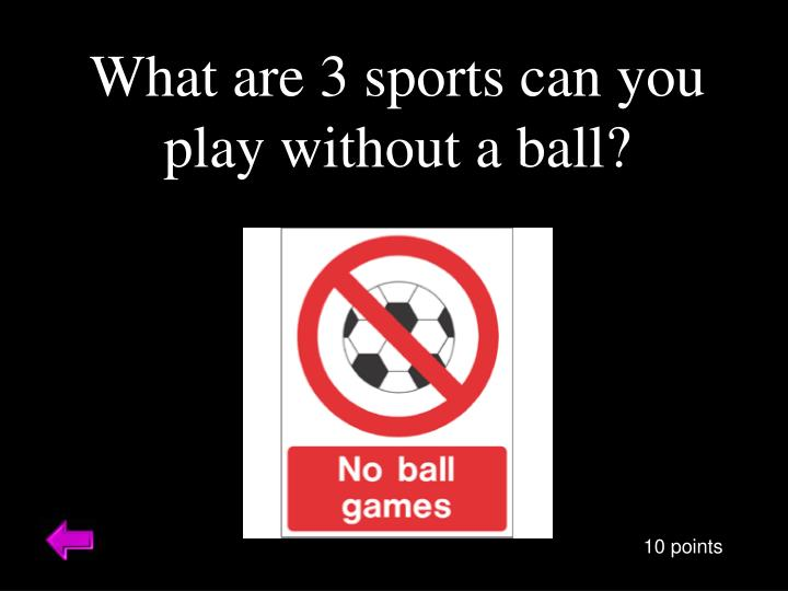 What are 3 sports can you play without a ball?