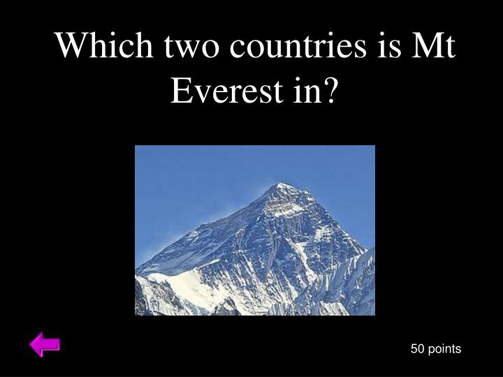 Which two countries is Mt Everest in?