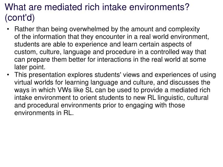 What are mediated rich intake environments? (cont'd)