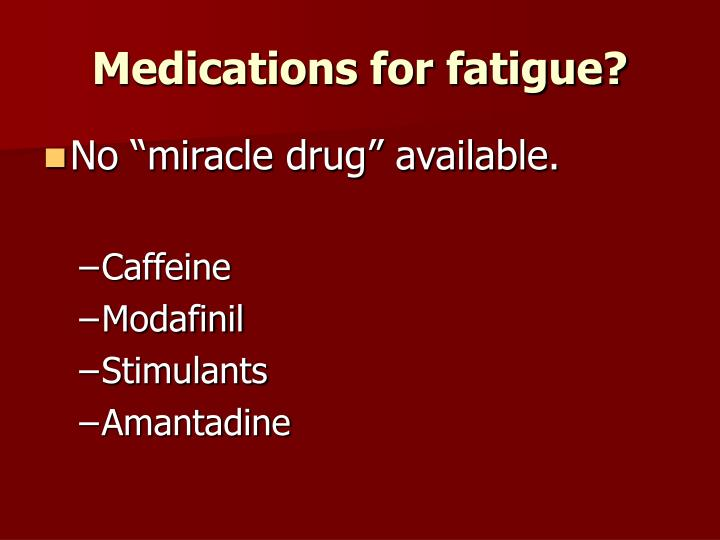 Medications for fatigue?
