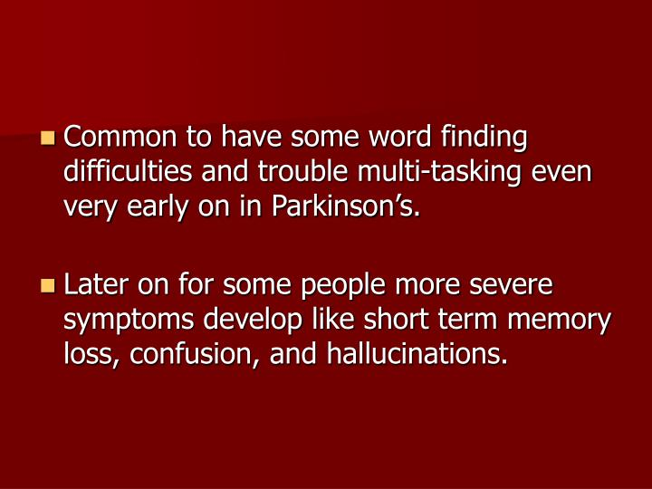 Common to have some word finding difficulties and trouble multi-tasking even very early on in Parkinson's.