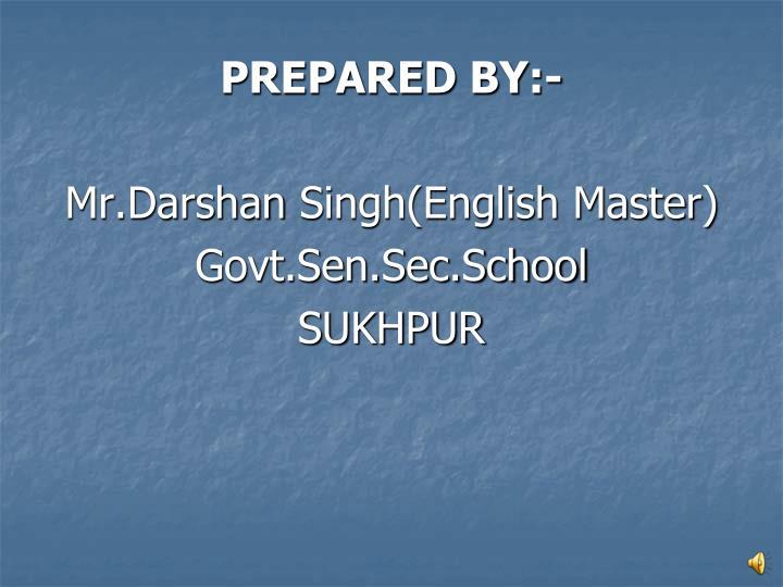 Prepared by mr darshan singh english master govt sen sec school sukhpur