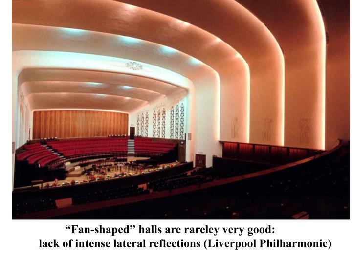 """Fan-shaped"" halls are rareley very good:"