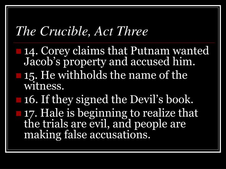 the crucible act 3 Time plays a critical role in act iii the fascination with witchcraft that appeared in  act i, scene 5 has quickly changed to mass paranoia the townspeople now.