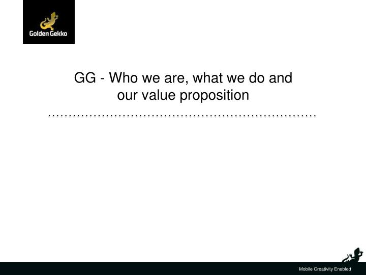 Gg who we are what we do and our value proposition