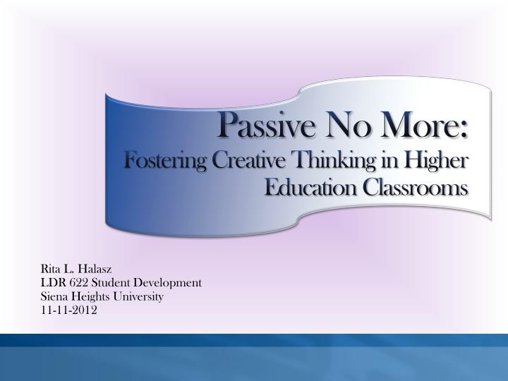 passive no more fostering creative thinking in higher education classrooms n.