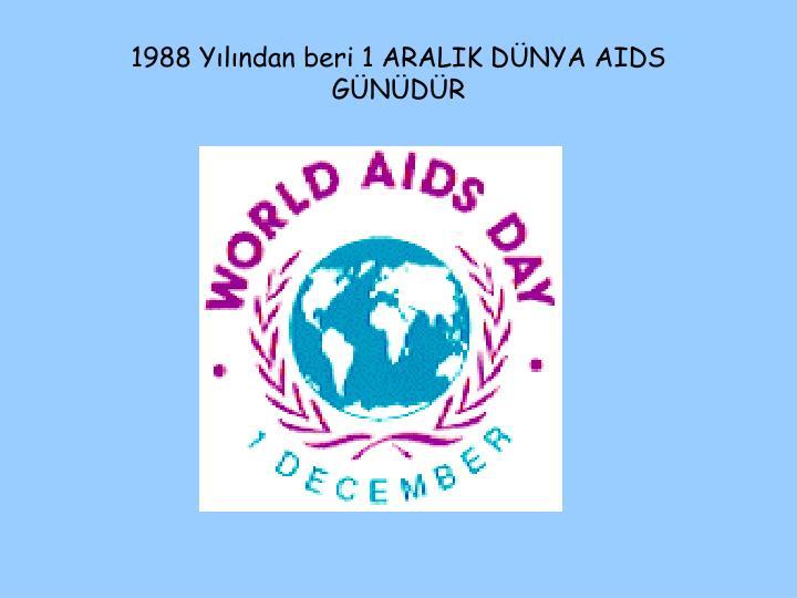 1988 Yılından beri 1 ARALIK DÜNYA AIDS GÜNÜDÜR