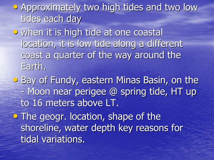 Approximately two high tides and two low tides each day