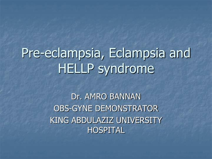 preeclampsia eclampsia hellp syndrome Eclampsia preeclampsia + seizures hellp syndrome form of preeclampsia with hemolysis, elevated lfts, low platelets should be distinguished from .