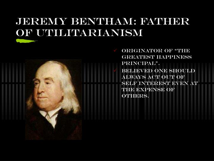 Jeremy bentham father of utilitarianism