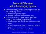 potential difficulties with a scavenging system