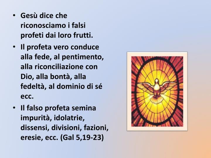 Gesù dice che riconosciamo i falsi profeti dai loro frutti.