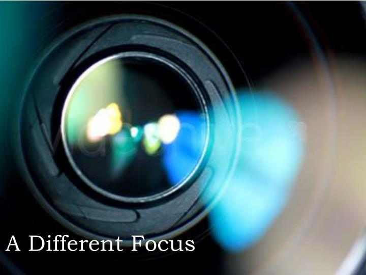 A Different Focus