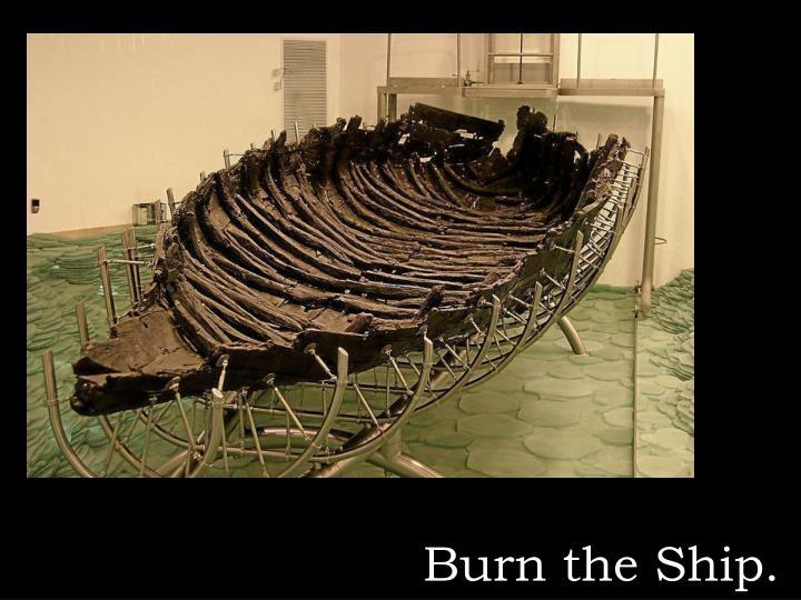 Burn the Ship.