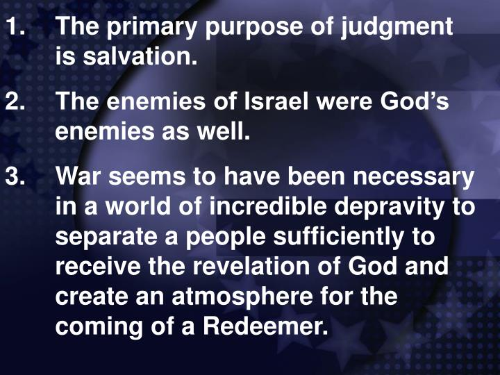 1.	The primary purpose of judgment 	is salvation.