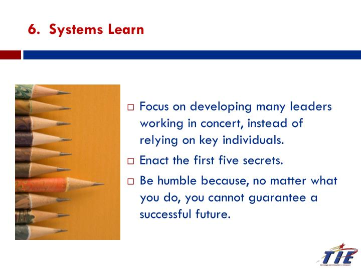 6.  Systems Learn