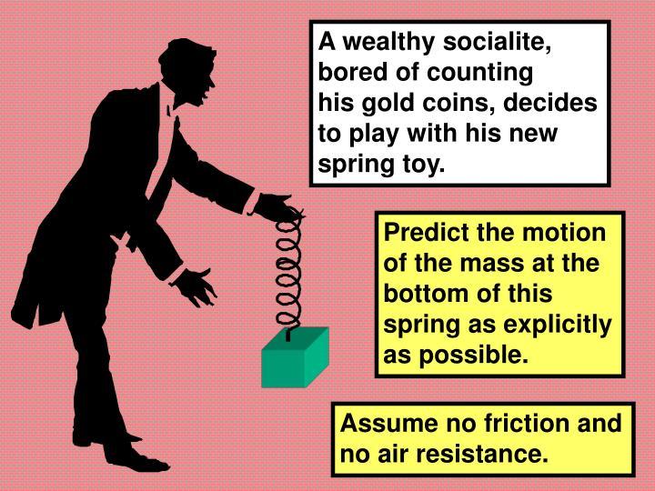 A wealthy socialite,