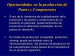 oportunidades en la producci n de partes y componentes