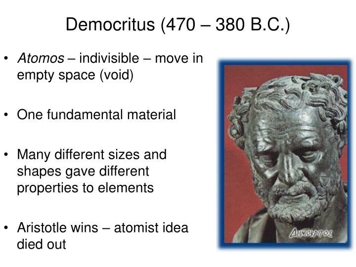 Democritus (470 – 380 B.C.)