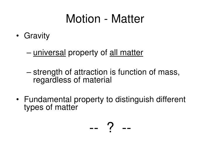 Motion matter