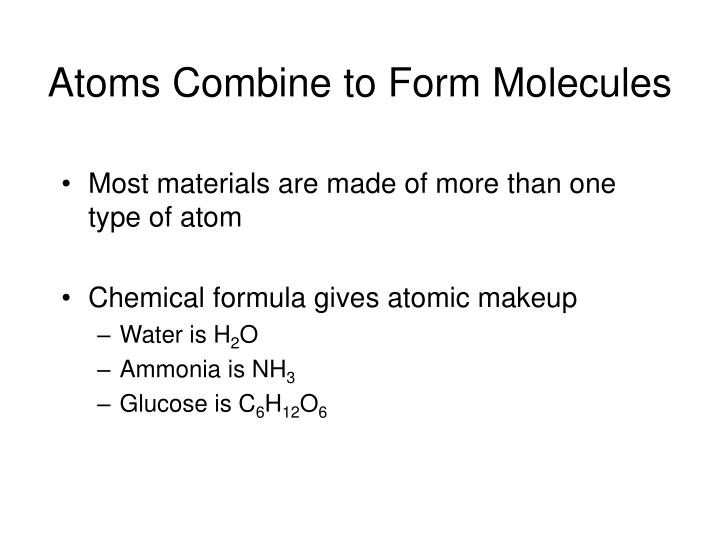 Atoms Combine to Form Molecules