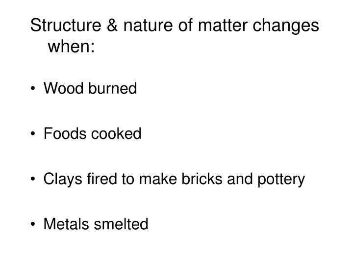 Structure & nature of matter changes when: