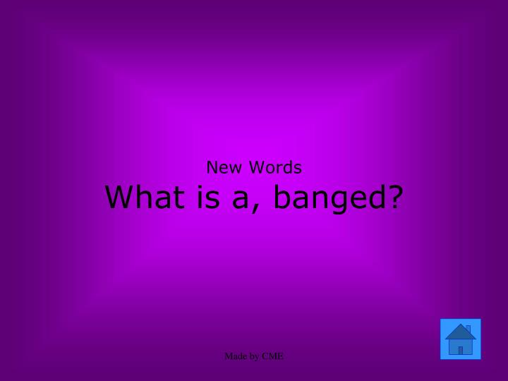 New words what is a banged