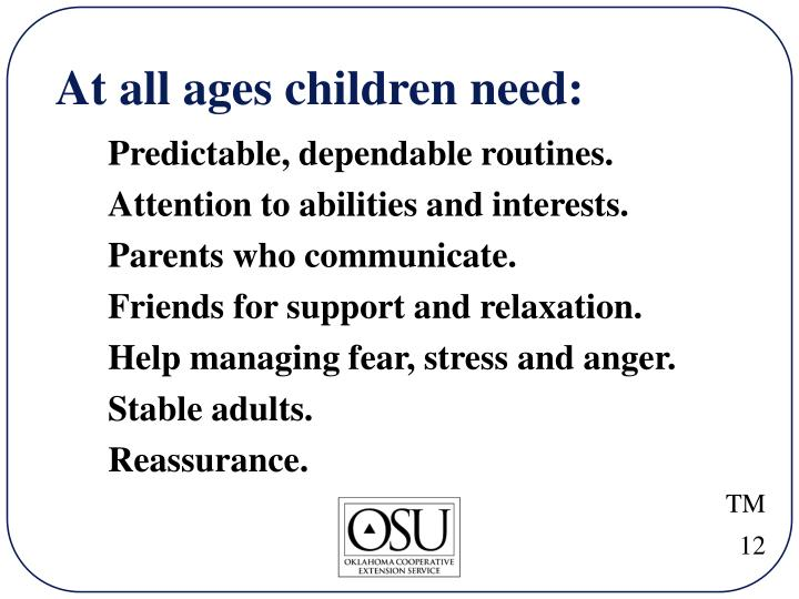 At all ages children need: