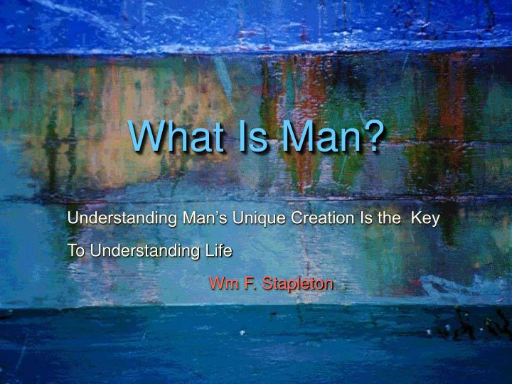 Understanding man s unique creation is the key to understanding life wm f stapleton