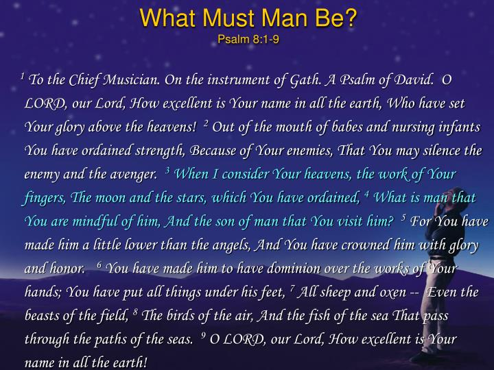 What must man be psalm 8 1 9