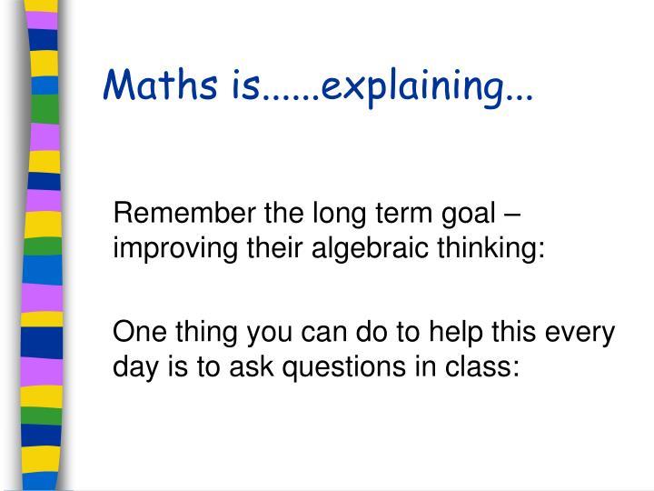 Maths is......explaining...