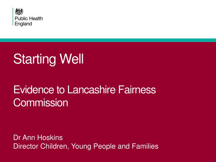 starting well evidence to lancashire fairness commission n.